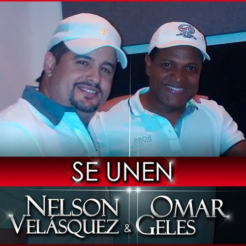 Se unen Nelson Velásquez & OmarGeles