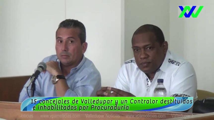 15 concejales de Valledupar y un Contralor destituídos e inhabilitados por laProcuraduraría